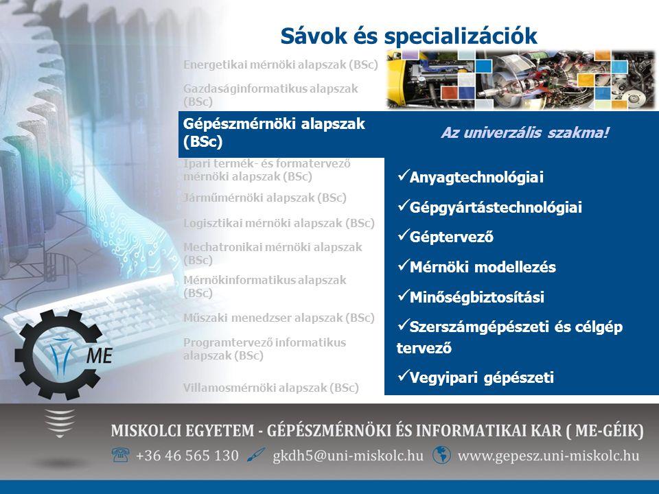 Sávok és specializációk Energetikai mérnöki alapszak (BSc) Az univerzális szakma! Anyagtechnológiai Gépgyártástechnológiai Géptervező Mérnöki modellez