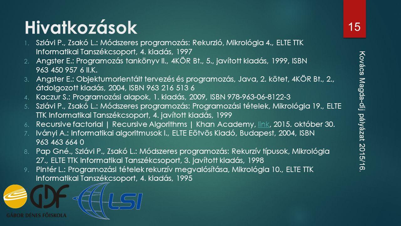 Hivatkozások 1. Szlávi P., Zsakó L.: Módszeres programozás: Rekurzió, Mikrológia 4., ELTE TTK Informatikai Tanszékcsoport, 4. kiadás, 1997 2. Angster