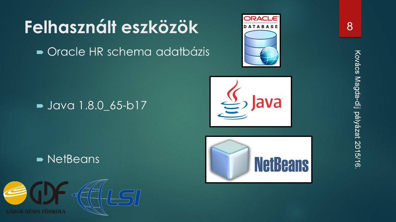 Felhasznált eszközök  Oracle HR schema adatbázis  Java 1.8.0_65-b17  NetBeans Kovács Magda-díj pályázat 2015/16. 8