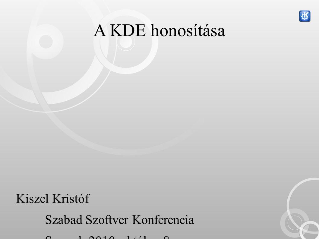 Kiszel Kristóf Szabad Szoftver Konferencia Szeged, 2010. október 8. A KDE honosítása