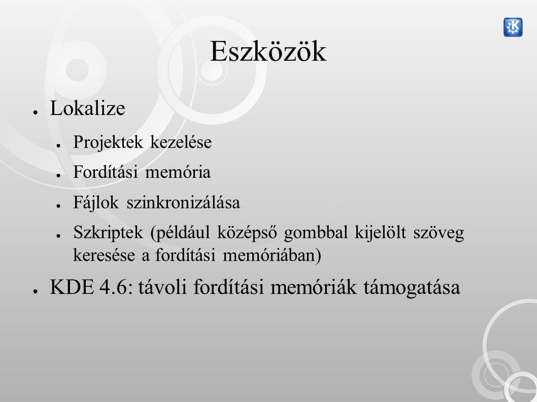 Eszközök ● Lokalize ● Projektek kezelése ● Fordítási memória ● Fájlok szinkronizálása ● Szkriptek (például középső gombbal kijelölt szöveg keresése a fordítási memóriában) ● KDE 4.6: távoli fordítási memóriák támogatása
