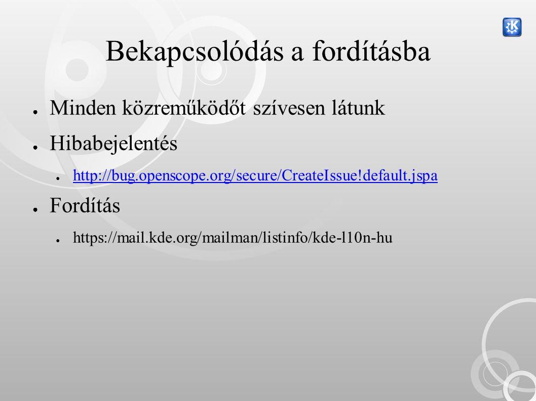 Bekapcsolódás a fordításba ● Minden közreműködőt szívesen látunk ● Hibabejelentés ● http://bug.openscope.org/secure/CreateIssue!default.jspa http://bug.openscope.org/secure/CreateIssue!default.jspa ● Fordítás ● https://mail.kde.org/mailman/listinfo/kde-l10n-hu