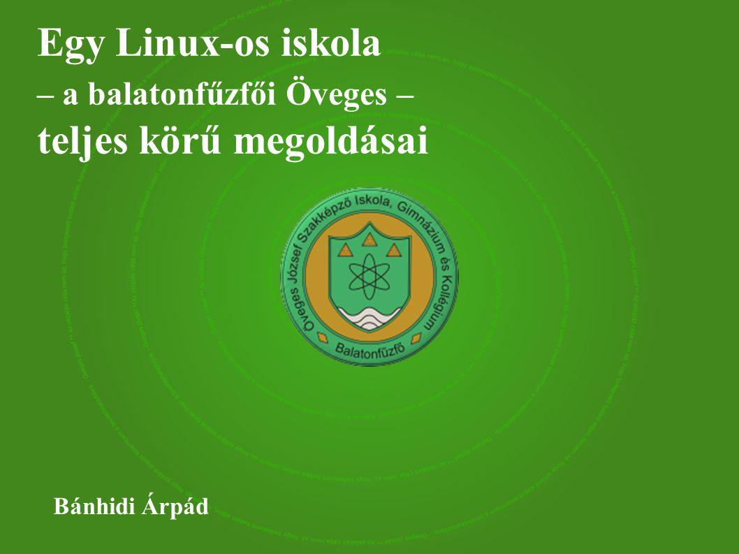Egy Linux-os iskola – a balatonfűzfői Öveges – teljes körű megoldásai Bánhidi Árpád