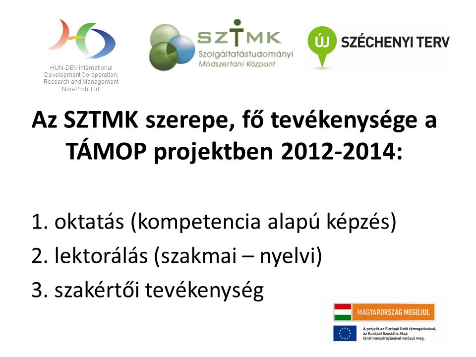 HUN-DEV International Development Co-operation, Research and Management Non-Profit Ltd. Az SZTMK szerepe, fő tevékenysége a TÁMOP projektben 2012-2014