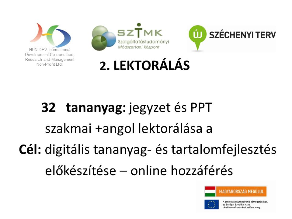 HUN-DEV International Development Co-operation, Research and Management Non-Profit Ltd. 2. LEKTORÁLÁS 32 tananyag: jegyzet és PPT szakmai +angol lekto