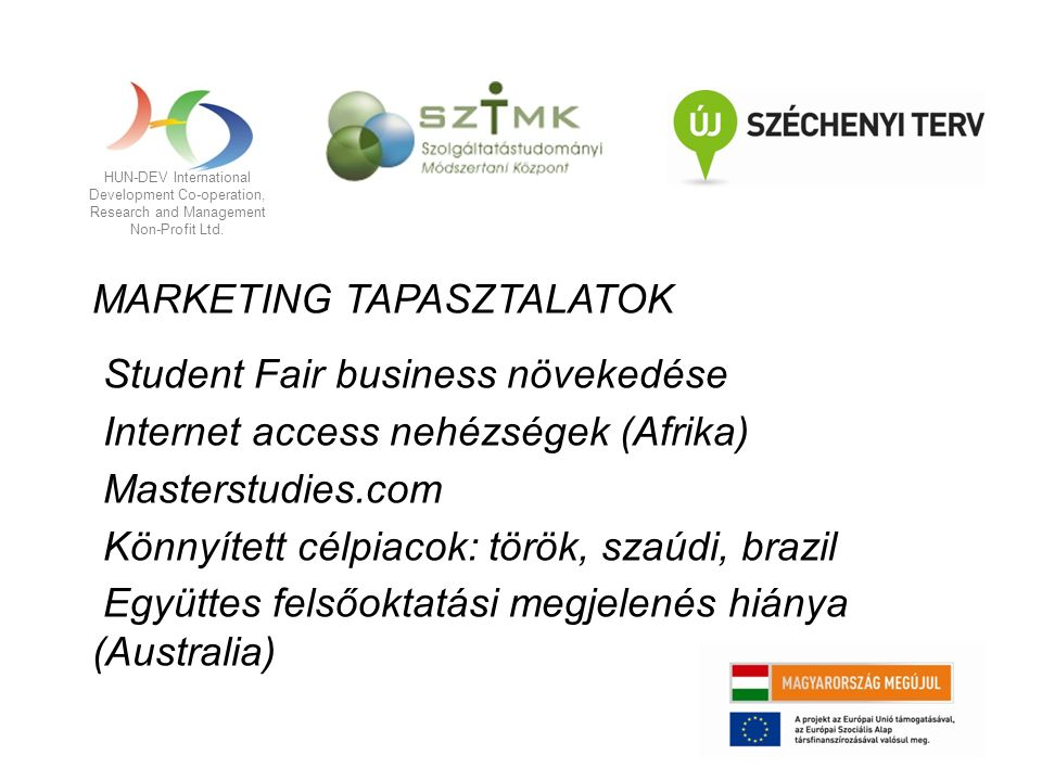 HUN-DEV International Development Co-operation, Research and Management Non-Profit Ltd. MARKETING TAPASZTALATOK Student Fair business növekedése Inter