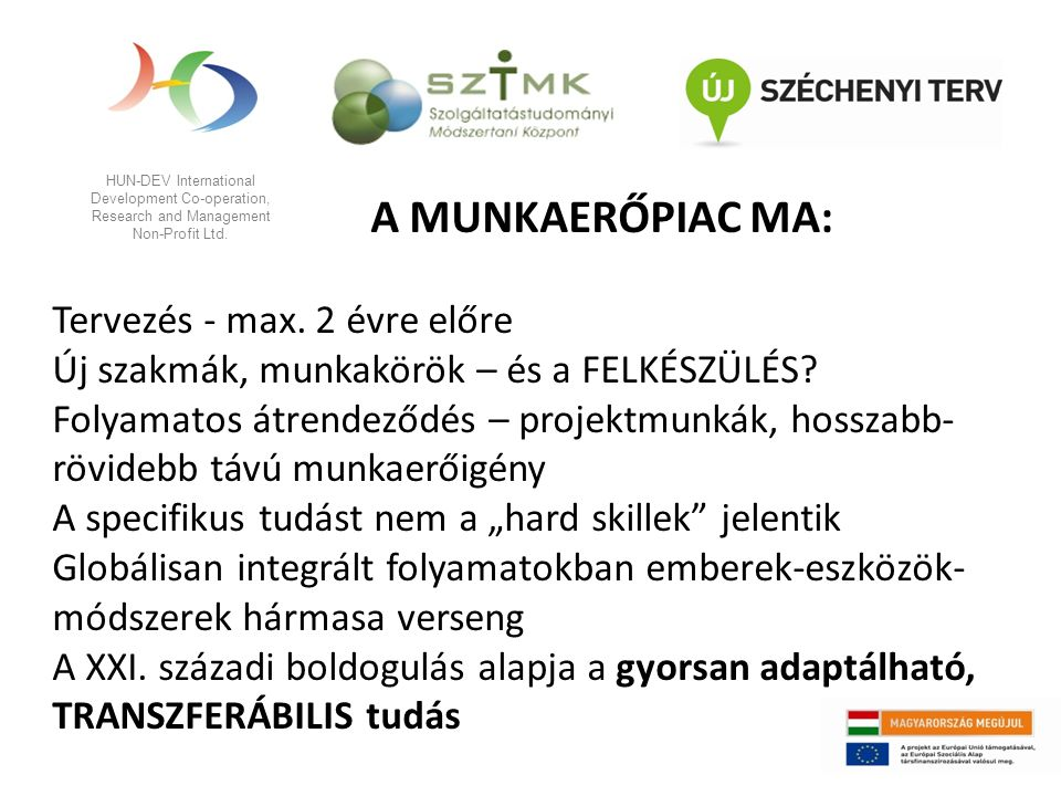 HUN-DEV International Development Co-operation, Research and Management Non-Profit Ltd. A MUNKAERŐPIAC MA: Tervezés - max. 2 évre előre Új szakmák, mu