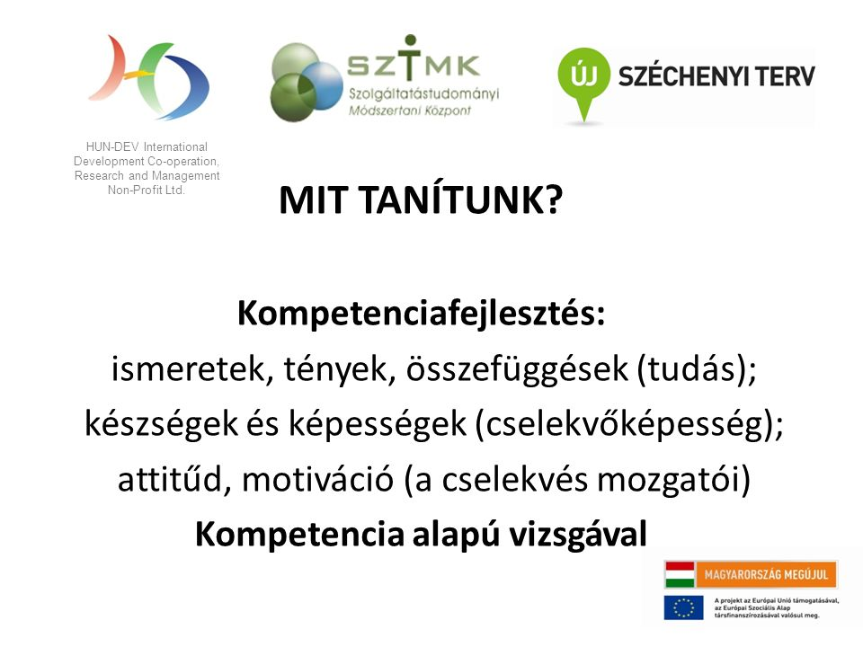 HUN-DEV International Development Co-operation, Research and Management Non-Profit Ltd. MIT TANÍTUNK? Kompetenciafejlesztés: ismeretek, tények, összef