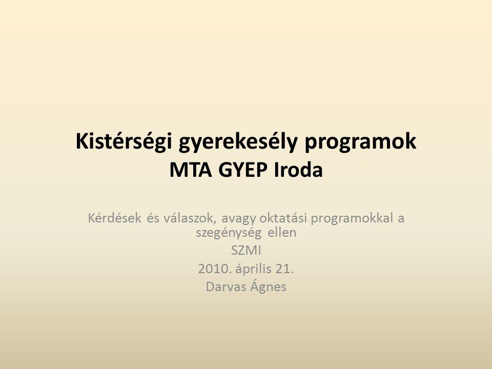 Kistérségi gyerekesély programok MTA GYEP Iroda Kérdések és válaszok, avagy oktatási programokkal a szegénység ellen SZMI 2010.