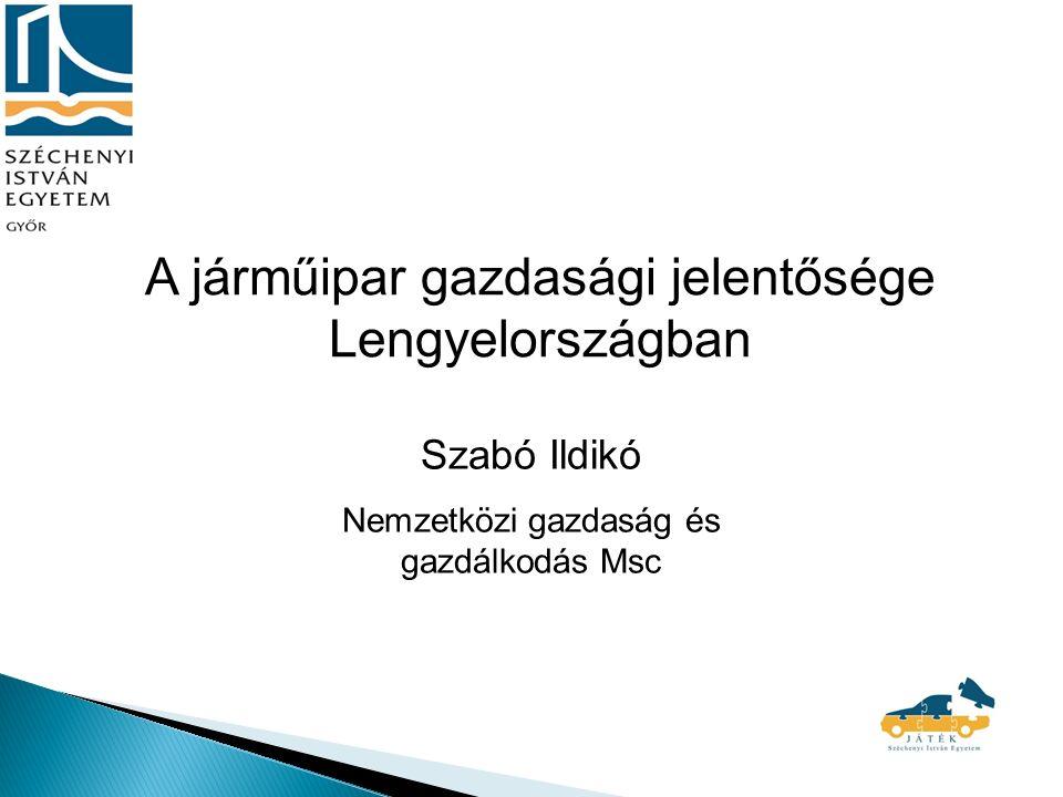 A járműipar gazdasági jelentősége Lengyelországban Szabó Ildikó Nemzetközi gazdaság és gazdálkodás Msc