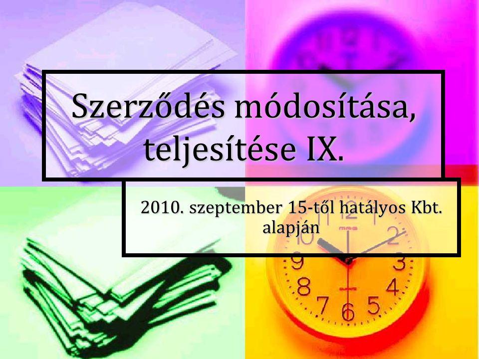 Szerződés módosítása, teljesítése IX. 2010. szeptember 15-től hatályos Kbt. alapján