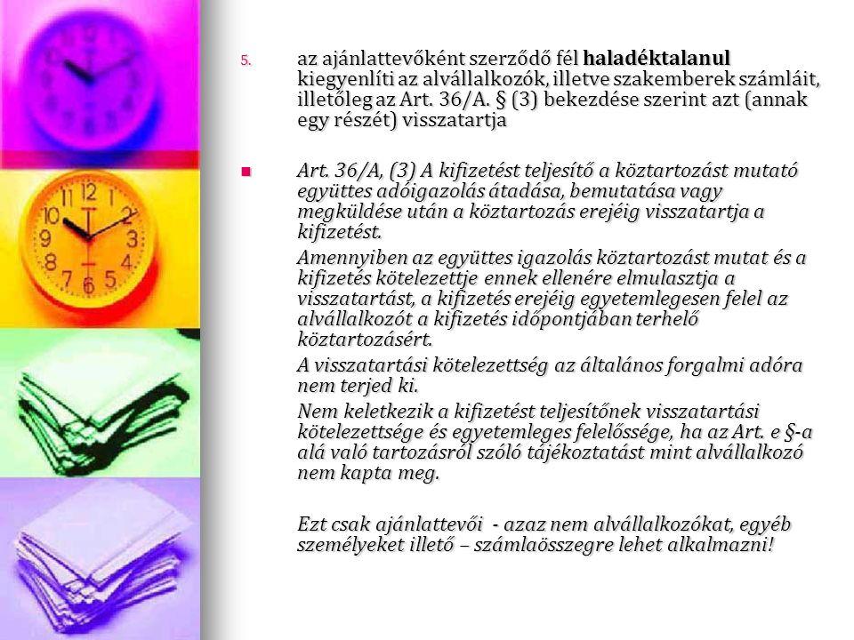 5. az ajánlattevőként szerződő fél haladéktalanul kiegyenlíti az alvállalkozók, illetve szakemberek számláit, illetőleg az Art. 36/A. § (3) bekezdése