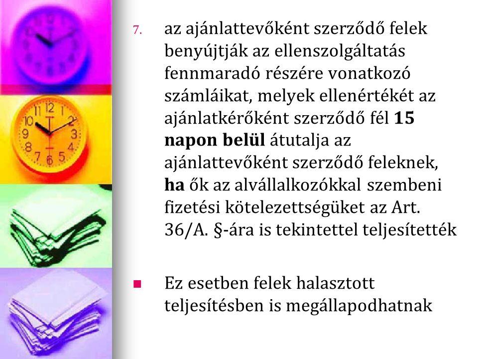 7. 7. az ajánlattevőként szerződő felek benyújtják az ellenszolgáltatás fennmaradó részére vonatkozó számláikat, melyek ellenértékét az ajánlatkérőkén