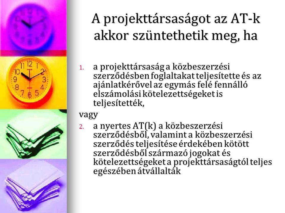 A projekttársaságot az AT-k akkor szüntethetik meg, ha 1. a projekttársaság a közbeszerzési szerződésben foglaltakat teljesítette és az ajánlatkérővel