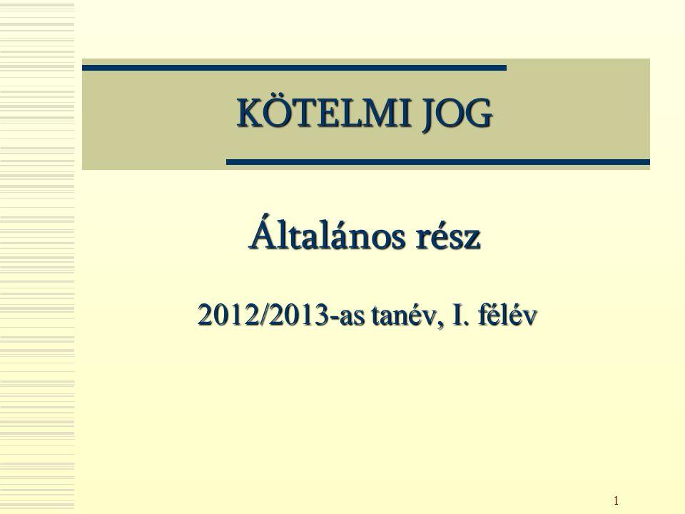 1 KÖTELMI JOG Általános rész 2012/2013-as tanév, I. félév