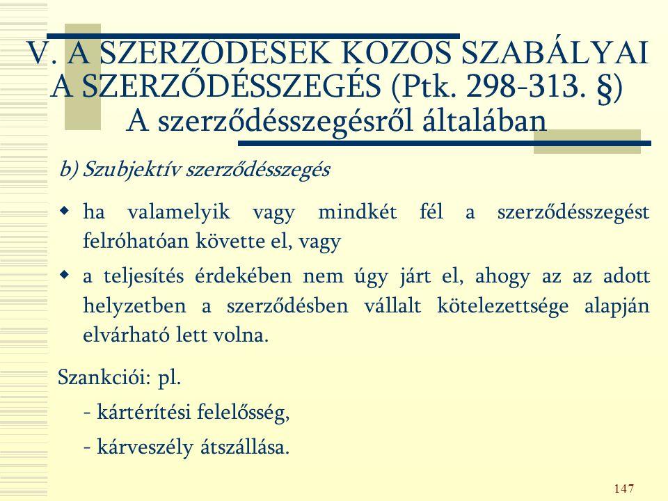147 b) Szubjektív szerződésszegés  ha valamelyik vagy mindkét fél a szerződésszegést felróhatóan követte el, vagy  a teljesítés érdekében nem úgy járt el, ahogy az az adott helyzetben a szerződésben vállalt kötelezettsége alapján elvárható lett volna.