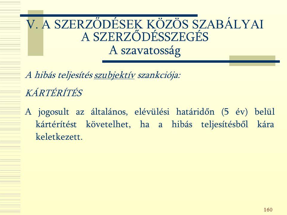 160 A hibás teljesítés szubjektív szankciója: KÁRTÉRÍTÉS A jogosult az általános, elévülési határidőn (5 év) belül kártérítést követelhet, ha a hibás teljesítésből kára keletkezett.