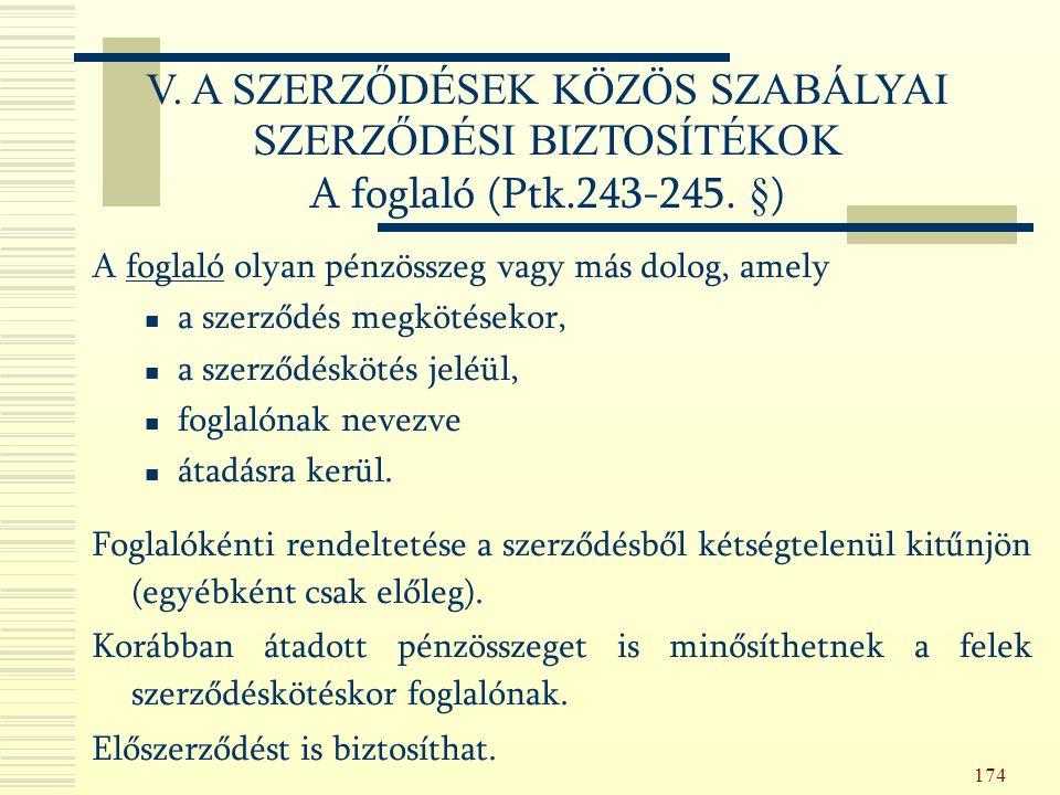 174 A foglaló olyan pénzösszeg vagy más dolog, amely a szerződés megkötésekor, a szerződéskötés jeléül, foglalónak nevezve átadásra kerül.