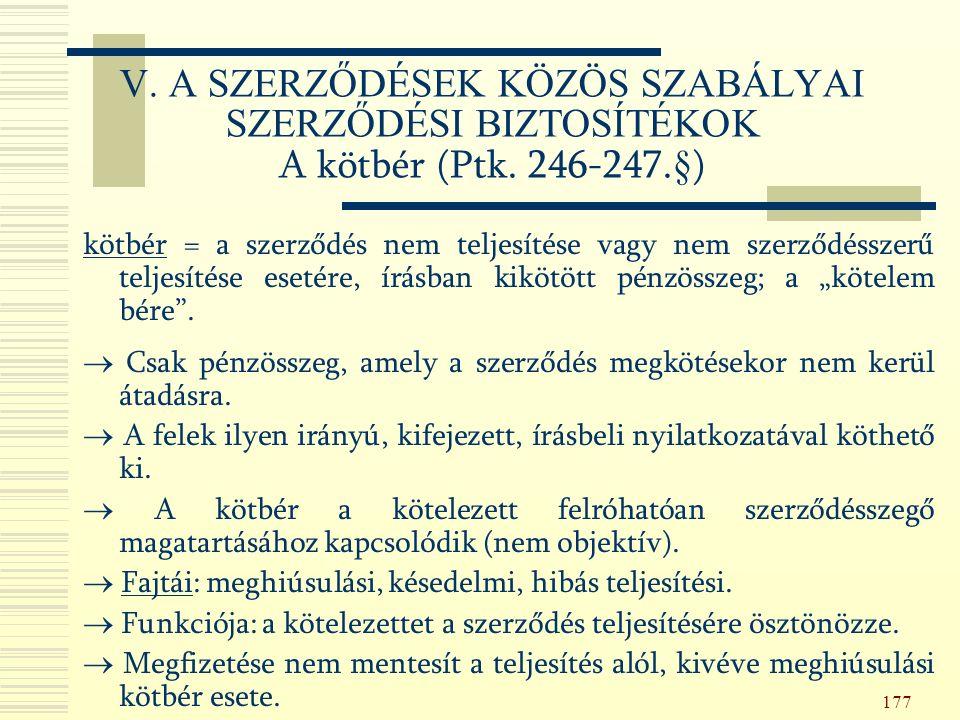 177 V. A SZERZŐDÉSEK KÖZÖS SZABÁLYAI SZERZŐDÉSI BIZTOSÍTÉKOK A kötbér (Ptk.