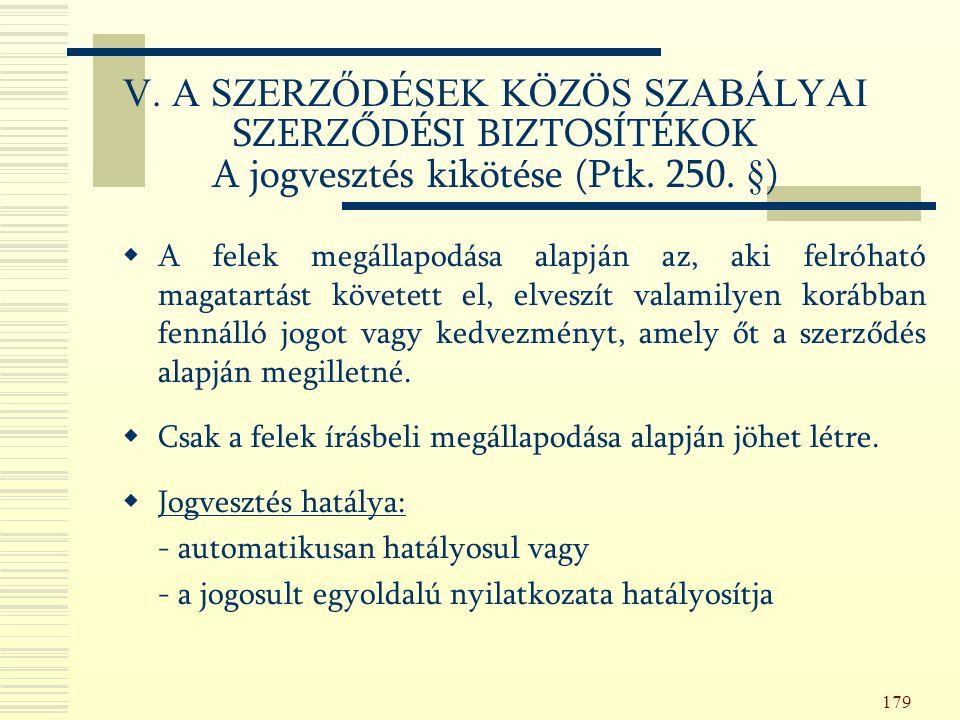 179 V. A SZERZŐDÉSEK KÖZÖS SZABÁLYAI SZERZŐDÉSI BIZTOSÍTÉKOK A jogvesztés kikötése (Ptk.