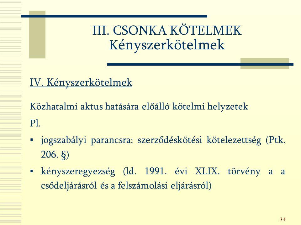 34 III. CSONKA KÖTELMEK K ényszerkötelmek IV.