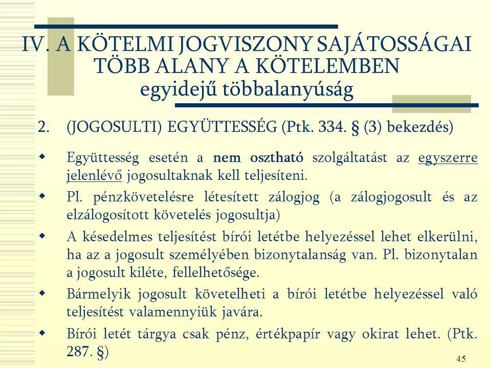 45 2.(JOGOSULTI) EGYÜTTESSÉG (Ptk. 334.