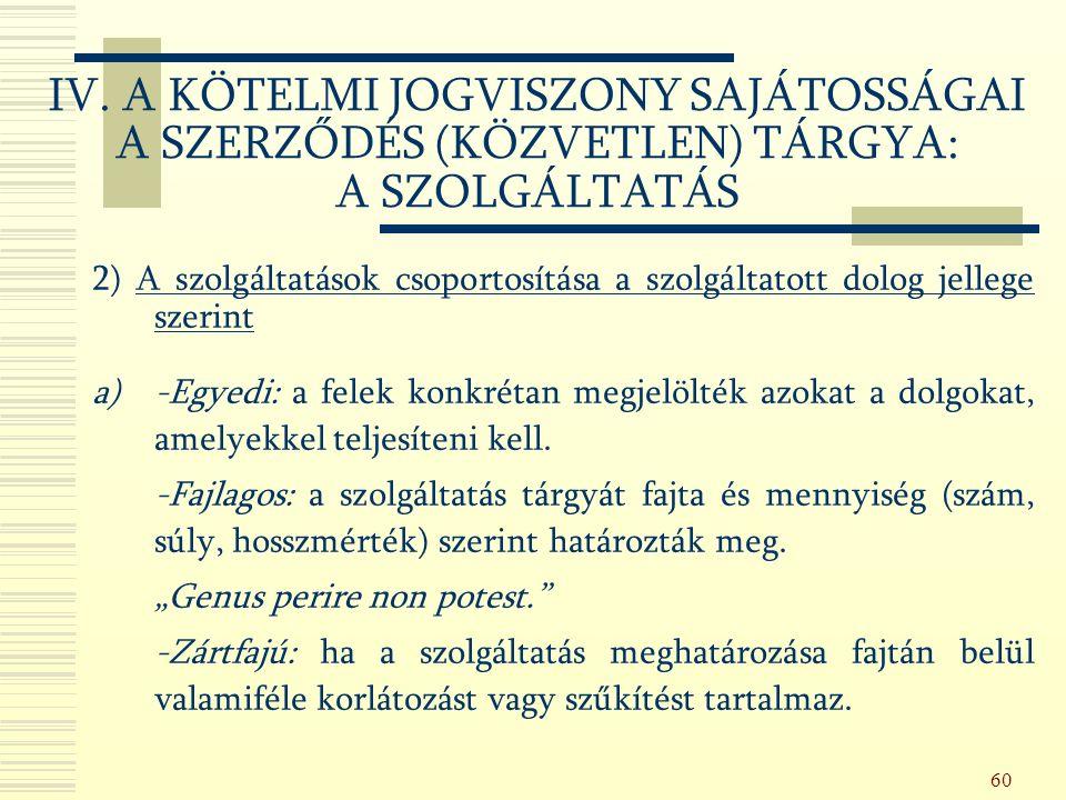 60 2) A szolgáltatások csoportosítása a szolgáltatott dolog jellege szerint a) -Egyedi: a felek konkrétan megjelölték azokat a dolgokat, amelyekkel teljesíteni kell.