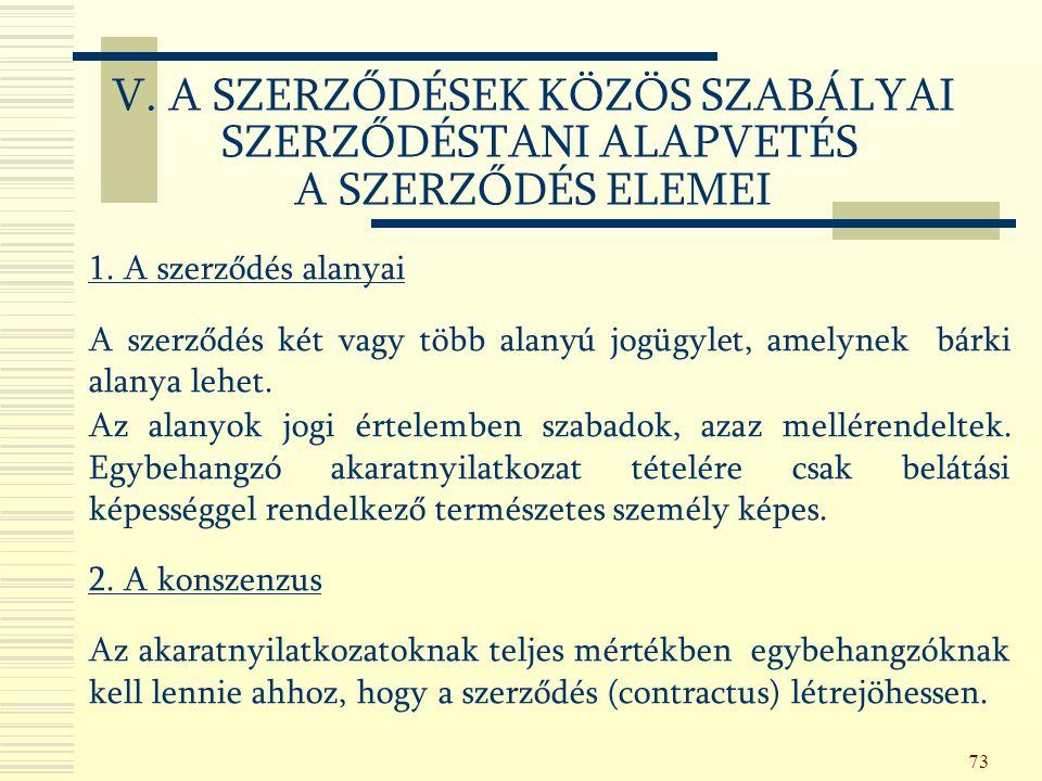 73 1. A szerződés alanyai A szerződés két vagy több alanyú jogügylet, amelynek bárki alanya lehet.