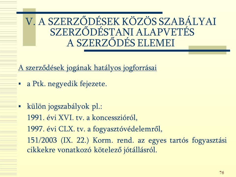 76 A szerződések jogának hatályos jogforrásai  a Ptk.