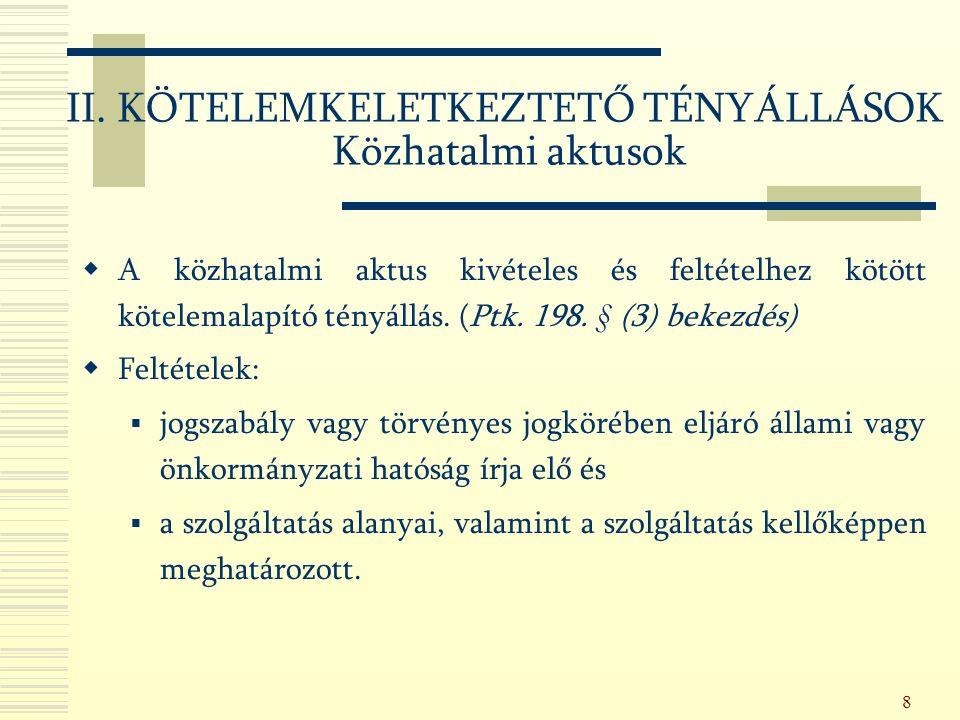 9 1.Jogszabály  Közvetlenül vagy közvetve keletkeztet kötelmet.