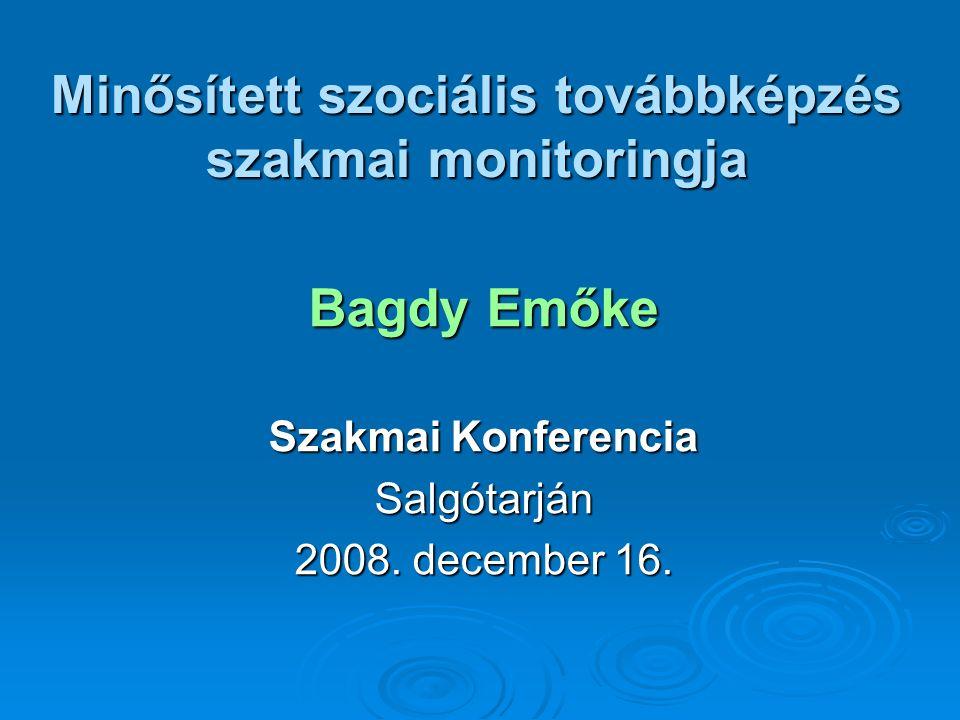 Minősített szociális továbbképzés szakmai monitoringja Bagdy Emőke Szakmai Konferencia Salgótarján 2008.