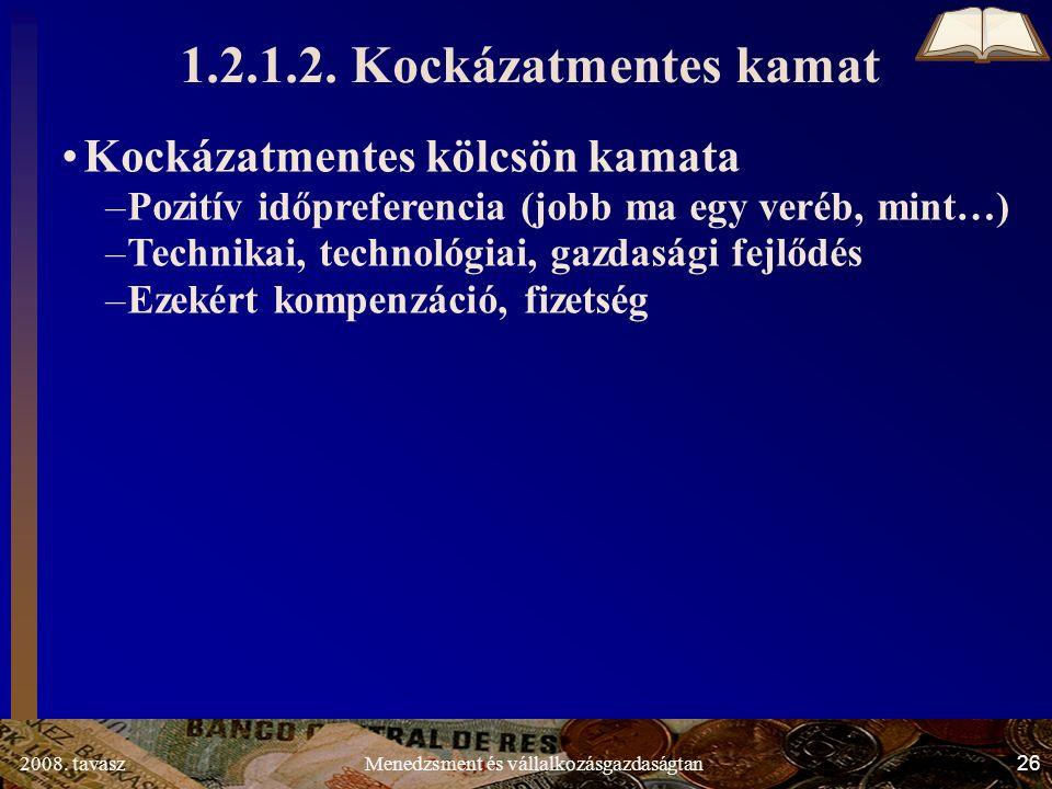 2008. tavasz26Menedzsment és vállalkozásgazdaságtan Kockázatmentes kölcsön kamata –Pozitív időpreferencia (jobb ma egy veréb, mint…) –Technikai, techn