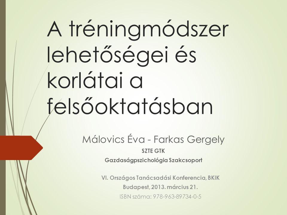 A tréningmódszer lehetőségei és korlátai a felsőoktatásban Málovics Éva - Farkas Gergely SZTE GTK Gazdaságpszichológia Szakcsoport VI.
