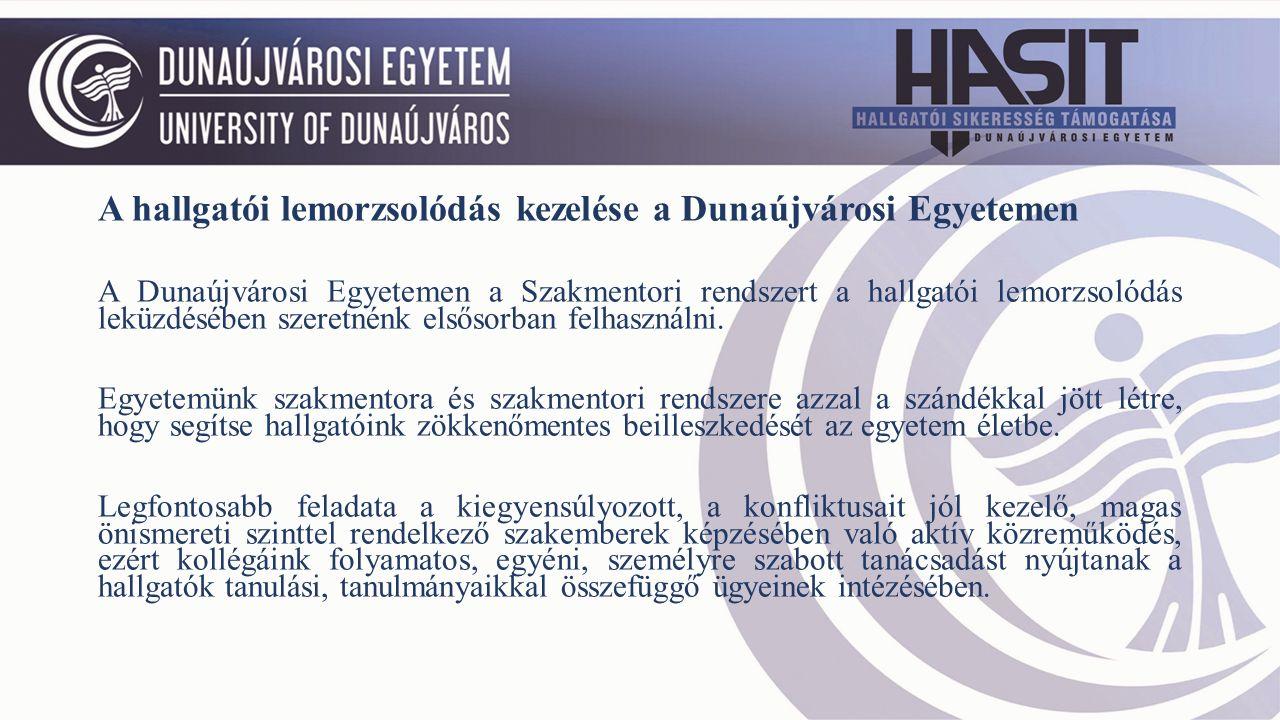 A hallgatói lemorzsolódás kezelése a Dunaújvárosi Egyetemen A Dunaújvárosi Egyetemen a Szakmentori rendszert a hallgatói lemorzsolódás leküzdésében szeretnénk elsősorban felhasználni.