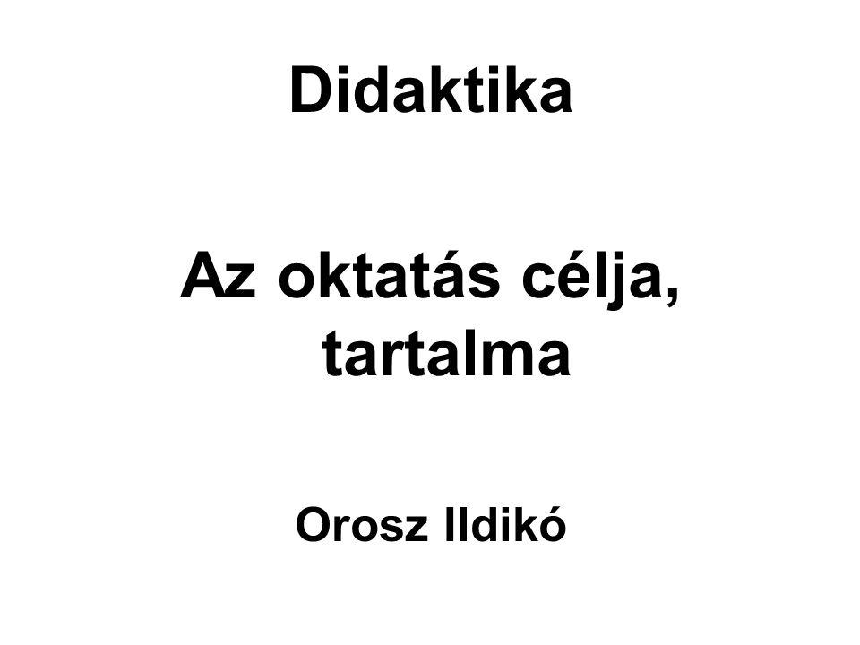 Didaktika Az oktatás célja, tartalma Orosz Ildikó