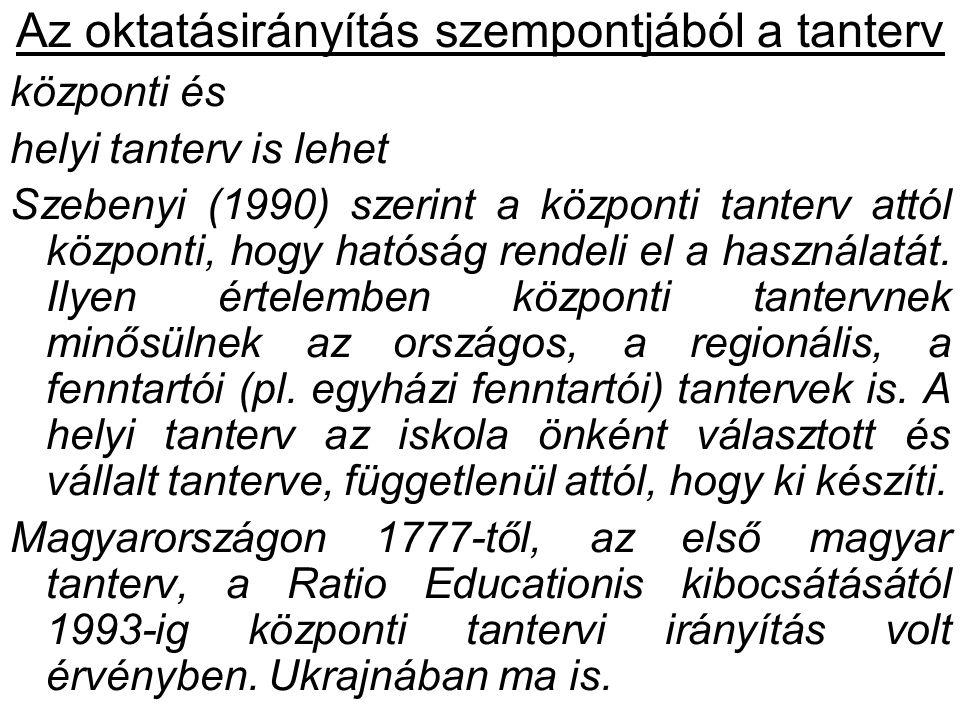 Az oktatásirányítás szempontjából a tanterv központi és helyi tanterv is lehet Szebenyi (1990) szerint a központi tanterv attól központi, hogy hatóság rendeli el a használatát.