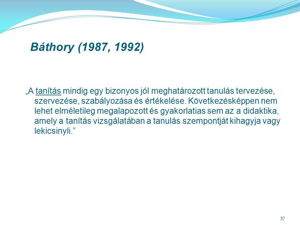 """37 Báthory (1987, 1992) """"A tanítás mindig egy bizonyos jól meghatározott tanulás tervezése, szervezése, szabályozása és értékelése. Következésképpen n"""