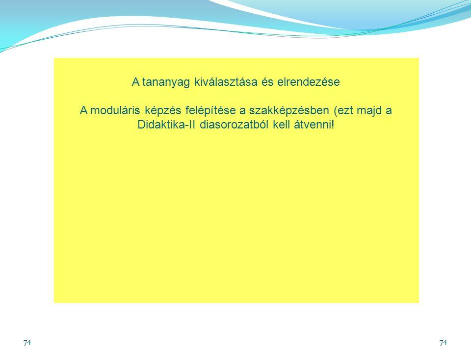 74 A tananyag kiválasztása és elrendezése A moduláris képzés felépítése a szakképzésben (ezt majd a Didaktika-II diasorozatból kell átvenni!
