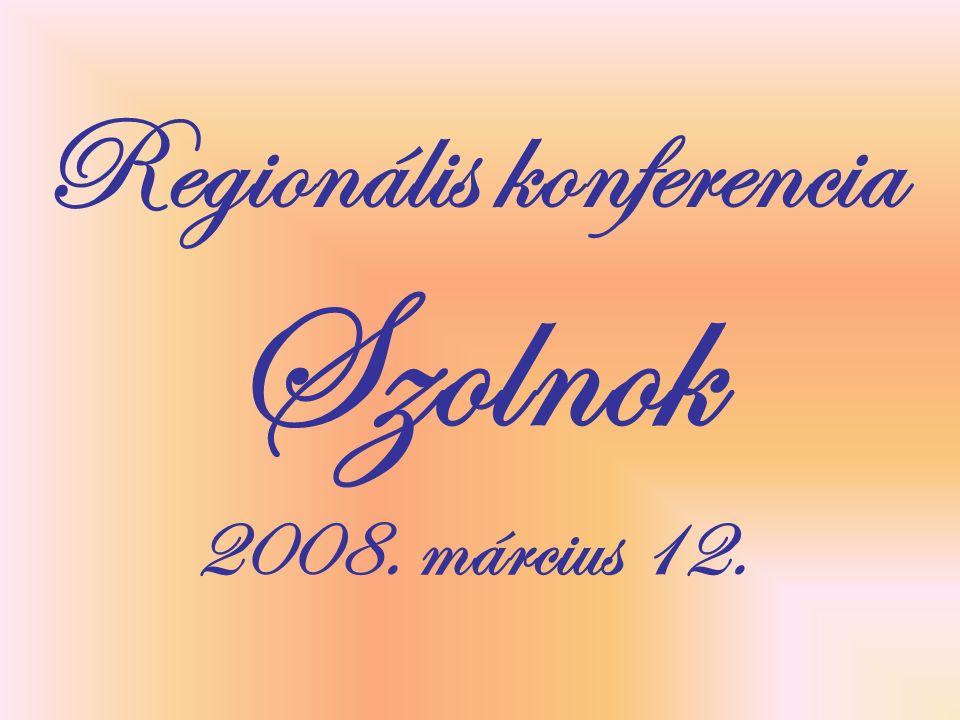 Regionális konferencia Szolnok 2008. március 12.