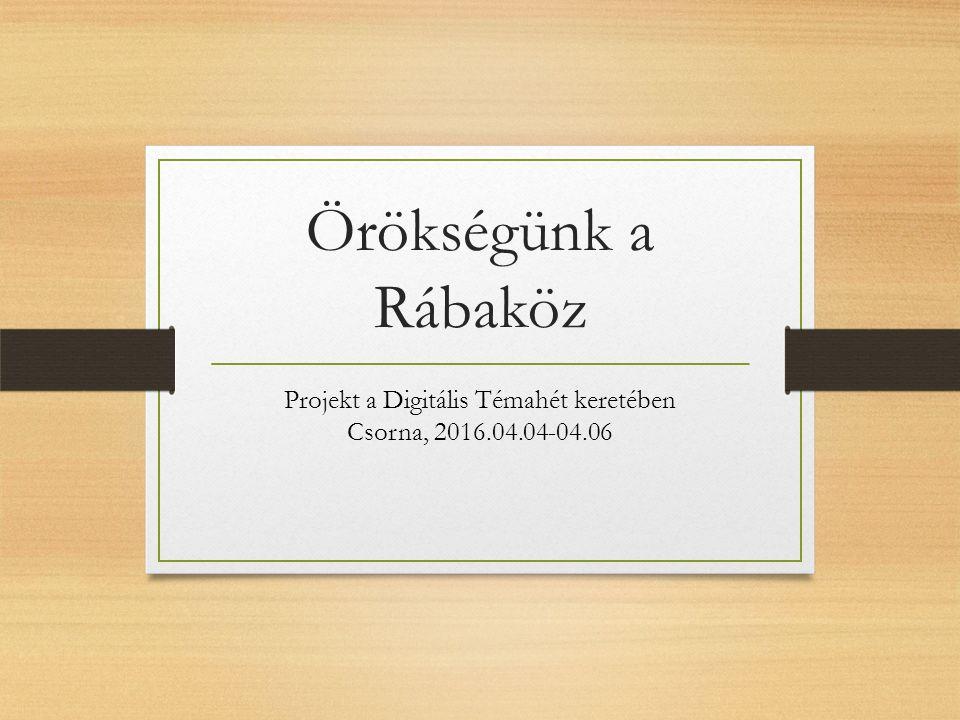 Örökségünk a Rábaköz Projekt a Digitális Témahét keretében Csorna, 2016.04.04-04.06
