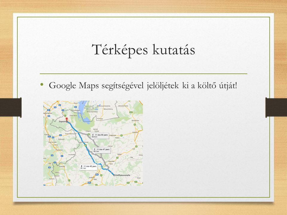 Térképes kutatás Google Maps segítségével jelöljétek ki a költő útját!