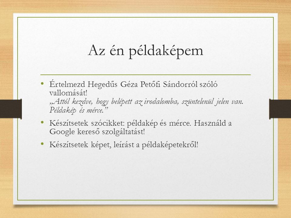 Az én példaképem Értelmezd Hegedűs Géza Petőfi Sándorról szóló vallomását.