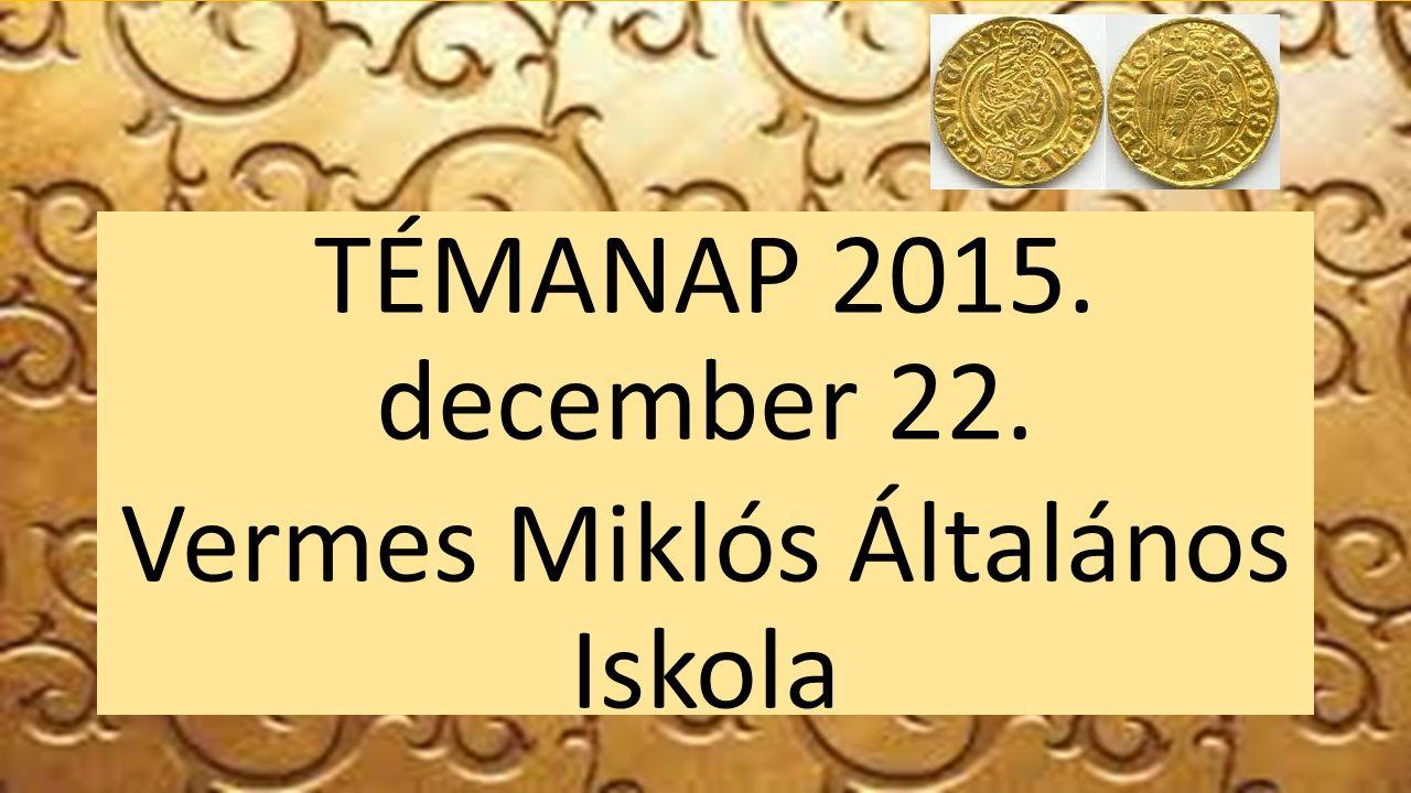 TÉMANAP 2015. december 22. Vermes Miklós Általános Iskola