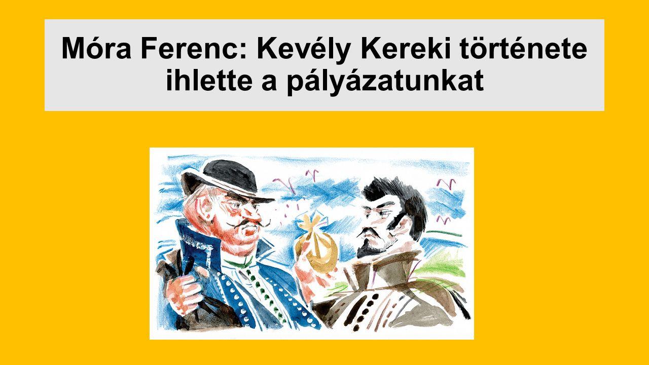 Móra Ferenc: Kevély Kereki története ihlette a pályázatunkat