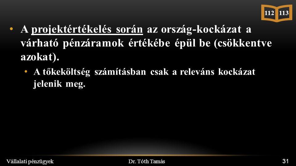 Dr. Tóth Tamás Vállalati pénzügyek 31 A projektértékelés során az ország-kockázat a várható pénzáramok értékébe épül be (csökkentve azokat). A tőkeköl