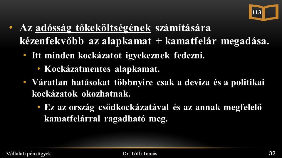 Dr. Tóth Tamás Vállalati pénzügyek 32 Az adósság tőkeköltségének számítására kézenfekvőbb az alapkamat + kamatfelár megadása. Itt minden kockázatot ig