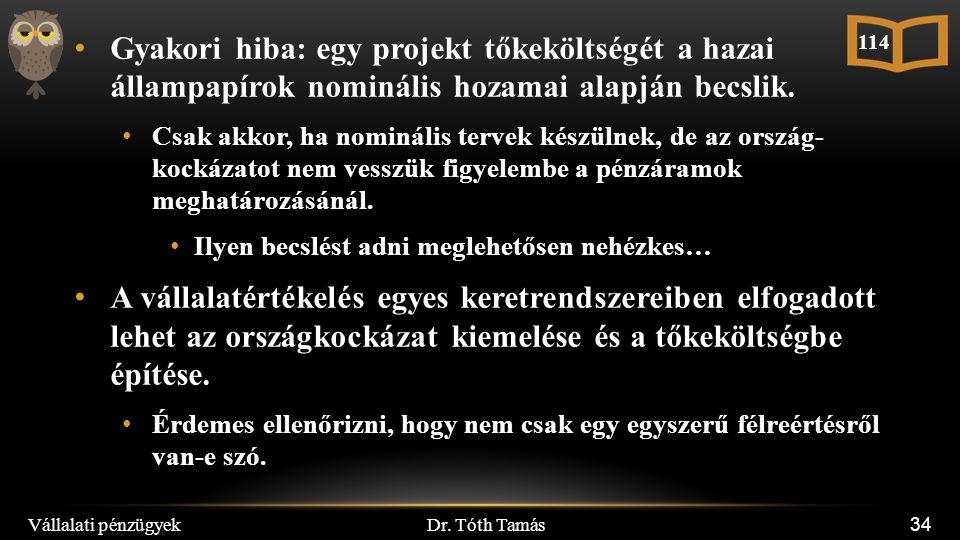 Dr. Tóth Tamás Vállalati pénzügyek 34 Gyakori hiba: egy projekt tőkeköltségét a hazai állampapírok nominális hozamai alapján becslik. Csak akkor, ha n