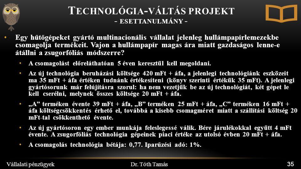 Dr. Tóth Tamás Vállalati pénzügyek 35 Egy hűtőgépeket gyártó multinacionális vállalat jelenleg hullámpapírlemezekbe csomagolja termékeit. Vajon a hull