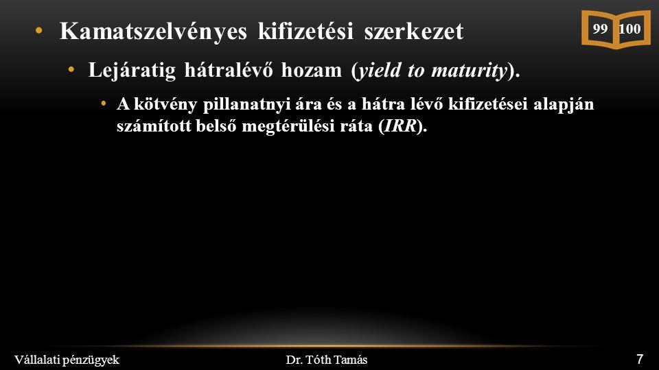Dr. Tóth Tamás Vállalati pénzügyek 7 Kamatszelvényes kifizetési szerkezet Lejáratig hátralévő hozam (yield to maturity). A kötvény pillanatnyi ára és
