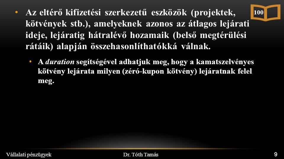 Dr. Tóth Tamás Vállalati pénzügyek 9 Az eltérő kifizetési szerkezetű eszközök (projektek, kötvények stb.), amelyeknek azonos az átlagos lejárati ideje